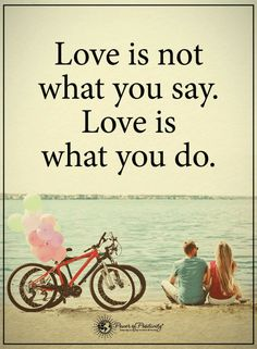 Quotes Love is about actions, and when it's only about words you'll know.