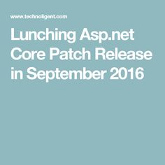 Lunching Asp.net Core Patch Release in September 2016
