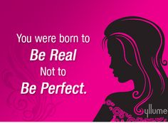 You were born to be real not to be perfect.  #quotes #gurlyquotes #Women #Womenquotes #Yllume