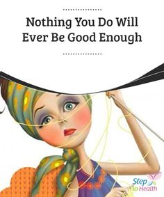 Nothing You Do Will Ever Be Good #Enough   Sometimes no matter what you do or #say, it just won't be good enough for certain #people. Learn how to let go of these #toxic #relationships in this article.