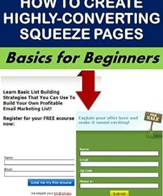 How to Create Highly-Converting Squeeze Pages: Basics for Beginners (Business Basics for Beginners Book Email Marketing Lists, Online Marketing, Squeeze Page, Beginner Books, Website Maintenance, Business Goals, Business Ideas, Selling On Pinterest, Search Engine Marketing