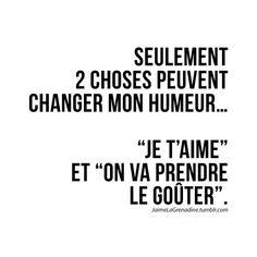 "Seulement 2 choses peuvent changer mon humeur… ""Je t'aime"" et ""on va prendre le goûter"" - #JaimeLaGrenadine #citation #punchline #amour #gouter #mood"