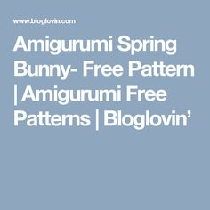 Amigurumi Spring Bunny- Free Pattern   Amigurumi Free Patterns   Bloglovin'