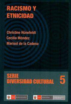 Racismo y etnicidad Christine Hünefeldt, Marisola de la Cadena, Cecilia Méndez. (Ministerio de Cultura, 2014) / HM 821 R12