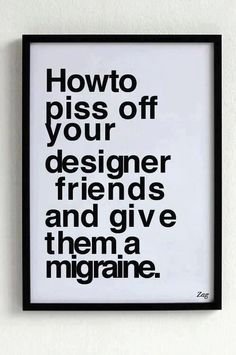 This just makes us laugh but I'm sure not to our designers. ;)
