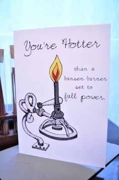 you're hotter than a bunsen burner set to full power