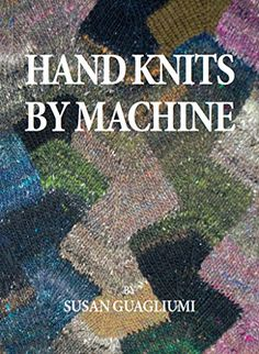 Hand Knits by Machine: The Ultimate Guide for Hand and Machine Knitters - Kindle edition by Susan Guagliumi. Crafts, Hobbies & Home Kindle eBooks @ Amazon.com.