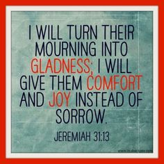 He will provide you with gladness, comfort, and joy when you seek Him, cry out to Him, and draw near to Him.