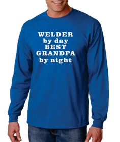 Grandpa shirt Welder by day Best Grandpa by night by Tees2Express, $19.99