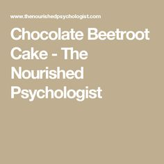 Chocolate Beetroot Cake - The Nourished Psychologist