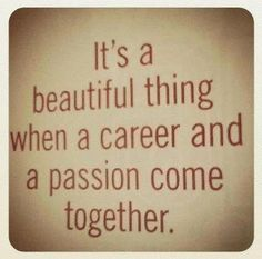 Love what you do... I love this. This is the best quote/phrase I think I've ever seen!