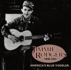 America's Blue Yodeler 1930-31, by Jimmie Rodgers