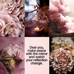 Dear you, make peace with the mirror and watch your reflection change. #acceptance #change # www.facebook.com/... www.ninabrown.co.za