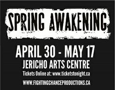 Fighting Chance Productions presents #SpringAwakening SPRING AWAKENING  April 30-May 17, 2014 Jericho Arts Centre Vancouver, BC Tickets:  Adults $29.00 Seniors $24.50 Students $24.50 http://ticketstonight.ticketforce.com/eventperformances.asp?evt=2480