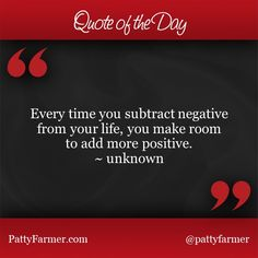"""""""Every time you subtract negative from your life, you make room to add more positive."""" ~ unknown #DoTheMath"""