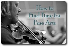 How to Make Time for the Fine Arts and Humanities