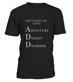 Don't Judge Me i have Adventure Deficit Disorder ADD T-shirt