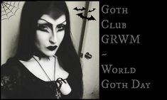 Goth Club GRWM ~ World Goth Day