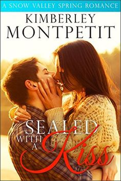 Sealed with a Kiss  (A Snow Valley Novella) by Kimberley Montpetit. Contemporary Romance. New LDS Fiction