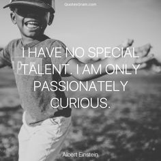 "Quote of The Day ""I have no special talent. I am only passionately curious."" - Albert Einstein http://lnk.al/4P3j"