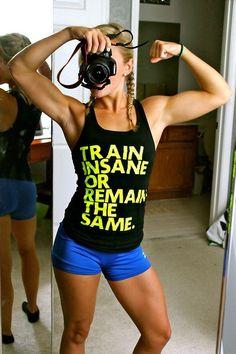 train insane or remain the same! #fitspiration