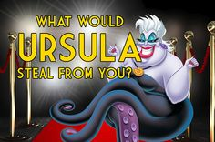 What Would Ursula Steal From You?