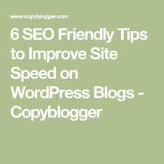 6 SEO Friendly Tips to Improve Site Speed on WordPress Blogs - Copyblogger