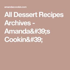 All Dessert Recipes Archives - Amanda's Cookin'