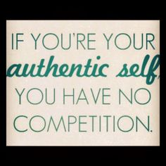 If you're your AUTHENTIC self........ You Have No Competition!  Be You!   Stop Worrying!   Walk in your OWN shoes! #Authenticity  #BibleStudy #Study2ShowUrselfApproved