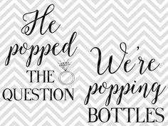 He Popped the Question We're Popping bottles wedding bachelorette party shirts wedding bachelorette party shirt koozie ideas SVG file - Cut File - Cricut projects - cricut ideas - cricut explore - silhouette cameo projects - Silhouette projects by KristinAmandaDesigns