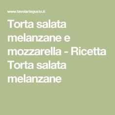Torta salata melanzane e mozzarella - Ricetta Torta salata melanzane