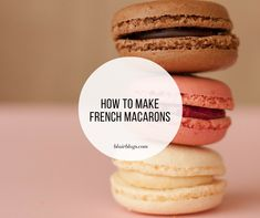 How to Make French Macarons French Macaroon Recipes, French Macaroons, Candy Recipes, Cookie Recipes, Dessert Recipes, Baking Desserts, Yummy Recipes, Macaron Flavors, Macaron Recipe