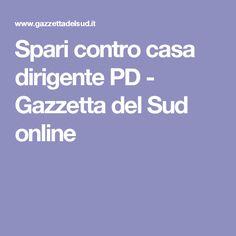Spari contro casa dirigente PD - Gazzetta del Sud online
