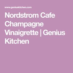 Nordstrom Cafe Champagne Vinaigrette | Genius Kitchen