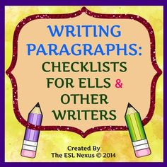 Includes three different checklists that students can use to support their writing of paragraphs. Each checklist includes several criteria that are necessary for writing good paragraphs. Not only English Language Learners but all students will benefit from using them! $