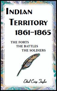 """Indian Territory, 1861-1865: The Forts, The Battles, The Soldiers - Ethel Crisp Taylor. In 1861, the area of present-day Oklahoma was known as """"Indian Territory,"""" populated by Sovereign Nations. About 60,000 Choctaw, Cherokee, Chickasaw, Creek and Seminole Indians resided in the Territory with 1,500 white men married to Indian women, and 10,000 Negro slaves. An estimated 2,500 Osage, Caddo, Wichita, Shawnee, and Delaware were part of the Indian Territory population and approximately 3,000"""