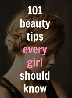 101 beauty tips every girl should know - makeup, hair, nails, skin