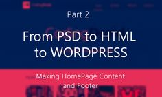 FROM PSD to HTML TO WORDPRESS – Part 2 – Main Content  and Footer