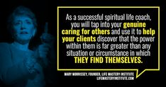 Do you have a sense that there's more to life than what you've experienced so far? And do you love to help and inspire others?  If so, you may find that you are most fulfilled when pursuing a career that aligns with your heart and spiritual values – you may be interested in heart-centered, SPIRITUAL LIFE COACHING!