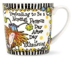 Suzy Toronto Mug Pretending to be a Normal Person Day after Day is Exhausting! - Roses And Teacups Normal Person, Lighted Canvas, Employee Gifts, Pattern Matching, Porcelain Mugs, Kitchen Gifts, Suzy, Mug Designs, Gifts In A Mug