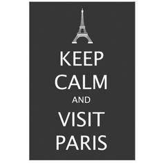 KEEP CALM AND VISIT PARIS. ♥