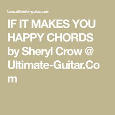 IF IT MAKES YOU HAPPY CHORDS by Sheryl Crow @ Ultimate-Guitar.Com