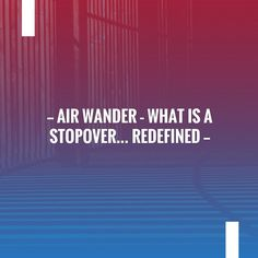 AirWander - What Is A Stopover… Redefined - Rudderless Travel Wanderlust Travel, Us Travel, Travel Tips, Travel Quotes, Trip Planning, Travel Inspiration, Vietnam, Campaign, Apps