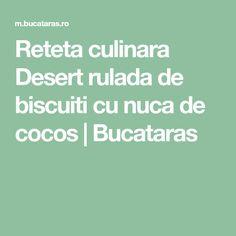 Reteta culinara Desert rulada de biscuiti cu nuca de cocos | Bucataras