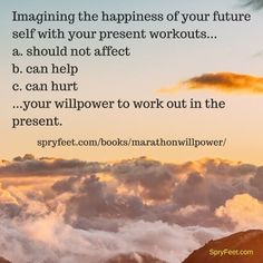 Do you ever imagine the happiness of your future self?  Get Marathon Willpower.  (Answer to previous question = c.)
