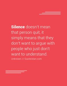 Silence doesn't mean that person quit, it simply means that they don't want to argue with people who just don't want to understand. Silence Quotes, My Silence, Worth Quotes, Me Quotes, Introvert, Infj, Prayers For Strength, Miracle Morning, Dealing With A Narcissist