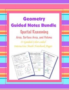 This is a bundle set of guided, color-coded notebook pages for the interactive math notebook on Spatial Reasoning. Includes the following note pages:Deriving the Area of a Circle (1 page)Circumference and Area of a Circle (1 page)Area Formulas for Plane Figures (2 pages)Area of Composite and Irregular Figures (1 page)Area of Regular Polygons (2 pages)Lateral and Surface Area: Cylinders and Prisms (2 pages)Lateral and Surface Area: Cones and Pyramids (2 pages)Surface Area and Volume of a…