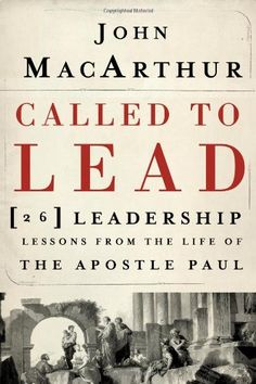 Called to Lead: 26 Leadership Lessons from the Life of the Apostle Paul: John F. MacArthur: 9781400202867: Amazon.com: Books
