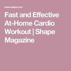 Fast and Effective At-Home Cardio Workout | Shape Magazine