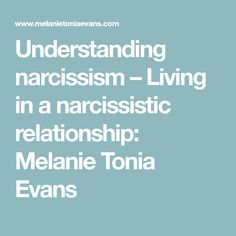 Understanding narcissism – Living in a narcissistic relationship: Melanie Tonia Evans Narcissist And Empath, Narcissistic Sociopath, Narcissistic Personality Disorder, Verbal Abuse, Emotional Abuse, Psychological Warfare, Abusive Relationship, Relationships, Psychopath